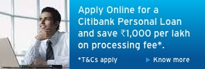 Apply Online for a Citibank Personal Loan and save Rs.1,000 per lakh on processing fee.*